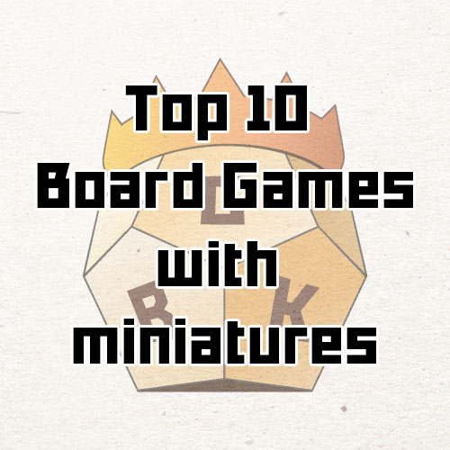 Top 10 board games with miniatures